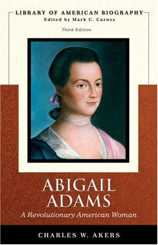 Abigail Adams: A Revolutionary American Woman (Library of American Biography Series) (3rd Edition)