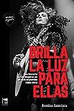 Brilla la luz para ellas: Una historia de las mujeres en el rock argentino 1960-2020 (Historia Urgente nº 82) (Spanish Edition)
