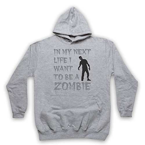 In My Next Life I Want To Be A Zombie Funny Slogan Sweat a Capuche des Adultes, Gris, Medium