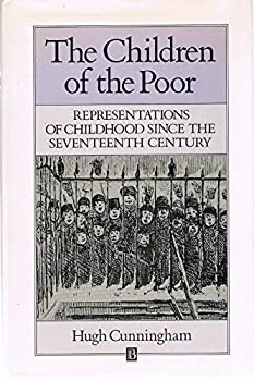 The Children of the Poor: Representations of Childhood Since the Seventeenth Century - Book  of the Family, Sexuality, and Social Relations in Past Times