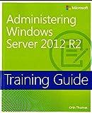 Training Guide Administering Windows Server 2012 R2 (MCSA) (Microsoft Press Training Guide) by Orin Thomas (2014-06-11)