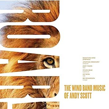 Roar (The Wind Band Music of Andy Scott)