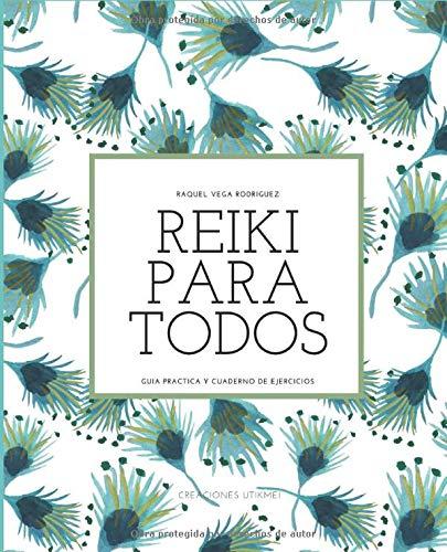REIKI PARA TODOS: Guía práctica y cuaderno de ejercicios para tu día a día con Reiki