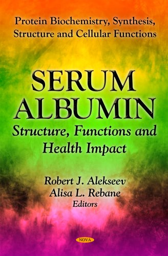 Serum Albumin: Structure, Functions & Health Impact (Protein Biochemistry, Synthesis, Structure and Cellular Functions)
