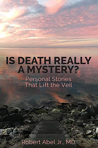Is Death Really A Mystery?: Personal Stories that Lift the Veil