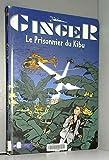 Ginger, tome 4 - Le prisonnier du kibu