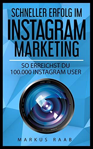 Instagram Marketing - So erreichst DU 100.000 Instagram User: Dein Instagram Marketing - Die genaue Anleitung zum schnellen Erreichen von vielen Followern, Likes mit Instagram Marketing