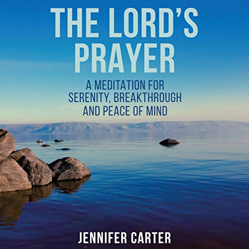 The Lord's Prayer: A Meditation for Serenity, Breakthrough and Peace of Mind audiobook cover art