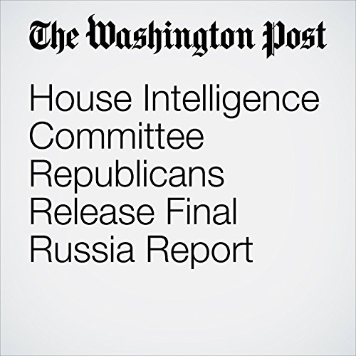 House Intelligence Committee Republicans Release Final Russia Report copertina