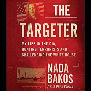 The Targeter     My Life in the CIA, Hunting Terrorists and Challenging the White House              By:                                                                                                                                 Nada Bakos,                                                                                        Davin Coburn                               Narrated by:                                                                                                                                 Christine Lakin                      Length: 10 hrs and 42 mins     16 ratings     Overall 4.8