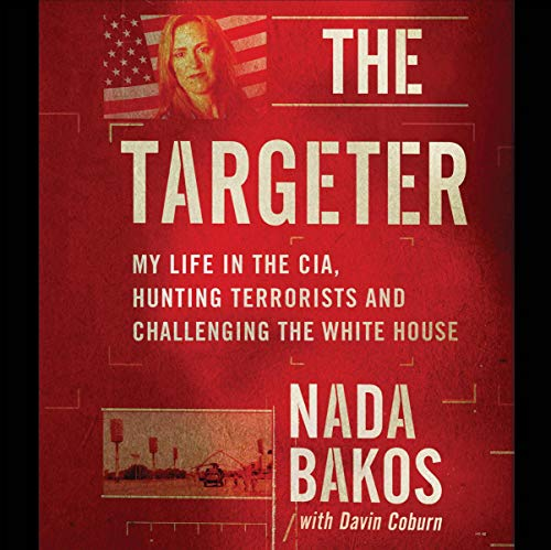 My Life in the CIA, Hunting Terrorists and Challenging the White House - Nada Bakos, Davin Coburn