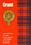 The Grants: The Origins of the Clan Grant and Their Place in History (Scottish Clan Mini-book)