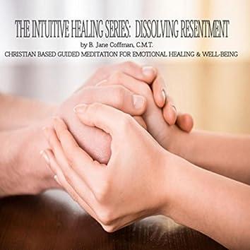 Intuitive Healing Series: Dissolving Resentment