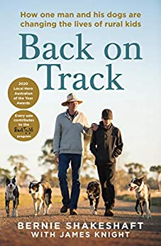 Back on Track: How one man and his dogs are changing the lives of rural kids by [Bernie Shakeshaft, James Knight]
