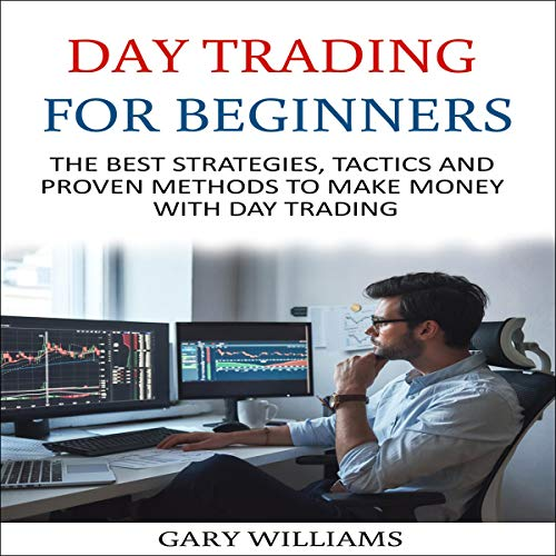 Day Trading for Beginners: The Best Strategies, Tactics and Proven Methods to Make Money with Day Trading audiobook cover art