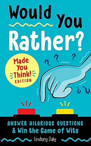 Would You Rather? Made You Think! Edition: Answer Hilarious Questions and Win the Game of Wits (A Laugh and Think Book)