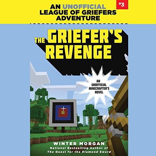 The Griefer's Revenge     An Unofficial League of Griefers Adventure, Book 3              By:                                                                                                                                 Winter Morgan                               Narrated by:                                                                                                                                 Lauren Fortgang                      Length: 2 hrs and 29 mins     Not rated yet     Overall 0.0