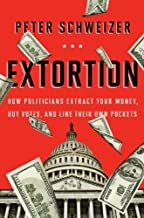 Extortion: How Politicians Extract Your Money, Buy Votes, and Line Their Own Pockets by Peter Schweizer (2013-10-22)