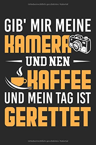 Gib' Mir Meine Kamera Und Nen Kaffee Und Mein Tag Ist Gerettet: DIN A5 Dotted Punkteraster Heft für jeden Fotograf | Notizbuch Tagebuch Planer ... Buch Geschenk Kameramann Fotograf Notebook