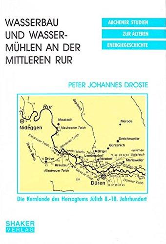 Wasserbau und Wassermühlen an der Mittleren Rur: Die Kernlande des Herzogtums Jülich 8.-18. Jahrhundert (Aachener Studien zur älteren Energiegeschichte)