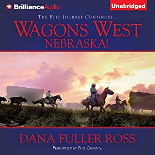 Nebraska!     Wagons West, Book 2              By:                                                                                                                                 Dana Fuller Ross                               Narrated by:                                                                                                                                 Phil Gigante                      Length: 12 hrs and 12 mins     138 ratings     Overall 4.5