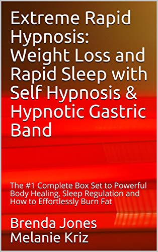 Extreme Rapid Hypnosis: Weight Loss and Rapid Sleep with Self Hypnosis & Hypnotic Gastric Band : The #1 Complete Box Set to Powerful Body Healing, Sleep ... to Effortlessly Burn Fat (English Edition)