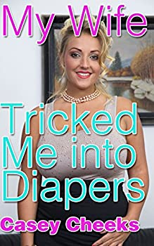 My Wife Tricked Me Into Diapers  An ABDL Sissification Story  Tricked Into Diapers Book 7