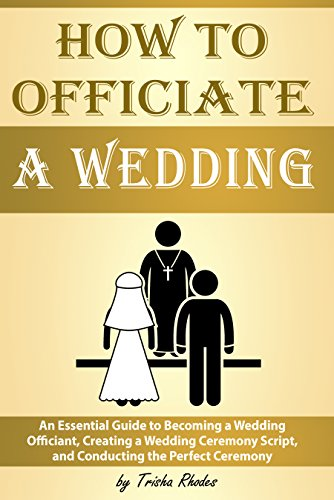 How To Officiate A Wedding An Essential Guide To Becoming A Wedding Officiant Creating A Wedding Ceremony Script And Conducting The Perfect Ceremony Officiating A Wedding Kindle Edition By