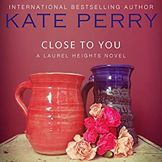 Close to You     A Laurel Heights Novel, Book 2              By:                                                                                                                                 Kate Perry                               Narrated by:                                                                                                                                 Xe Sands                      Length: 3 hrs and 58 mins     126 ratings     Overall 4.2