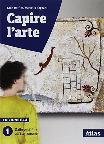 Capire l'arte. Edizione blu. Con studi di architettura. Per le Scuole superiori. Con ebook. Con espansione online. Dalle origini all'età romana (Vol. 1)