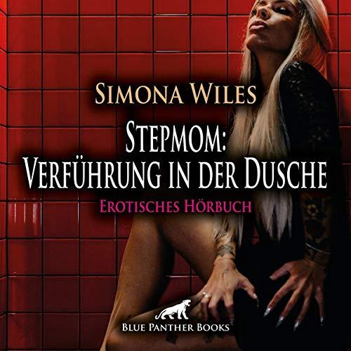 Stepmom: Verführung in der Dusche | Erotik Audio Story | Erotisches Hörbuch Audio CD: Der lüsterne Blick ... die Beule in seiner Hose ...