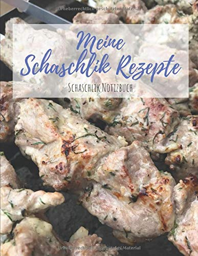 Meine Schaschlik Rezepte: Schaschlik Notizbuch für deine Rezepte zu Schaschlikspieße vom Mangal Grill - Blanko für über 135 Rezepte