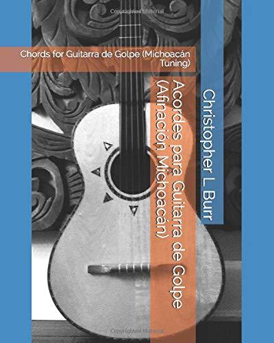 Acordes para Guitarra de Golpe (Afinación Michoacán): Chords for Guitarra de Golpe (Michoacán Tuning)