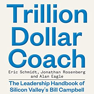 Trillion Dollar Coach     The Leadership Handbook of Silicon Valley's Bill Campbell              By:                                                                                                                                 Eric Schmidt,                                                                                        Jonathan Rosenberg,                                                                                        Alan Eagle                               Narrated by:                                                                                                                                 Dan Woren                      Length: 5 hrs and 40 mins     40 ratings     Overall 4.8