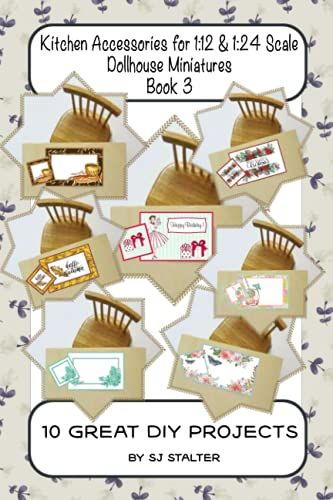Kitchen Accessories for 1:12 & 1:24 Scale Dollhouse Miniatures Book 3: 10...