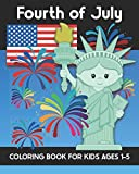 Fourth of July Coloring Book for Kids Ages 1-5: Coloring Patriotic Independence Day USA America Images! Fireworks, State of Liberty, Eagle, Flags, Kids, and more!