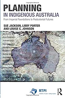 Planning in Indigenous Australia: From Imperial Foundations to Postcolonial Futures