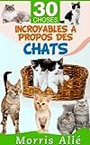Livre pour enfant: 30 choses incroyables à propos des chats