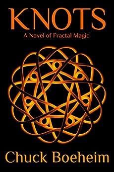 Knots: A Novel of Fractal Magic by [Chuck Boeheim]