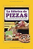 LA FÁBRICA DE PIZZAS: cómo hacer todo tipo de delicias caseras: 4 (Pastas Pizza Salsas, Empanadas...