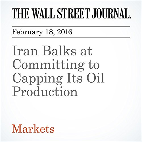 Iran Balks at Committing to Capping Its Oil Production cover art