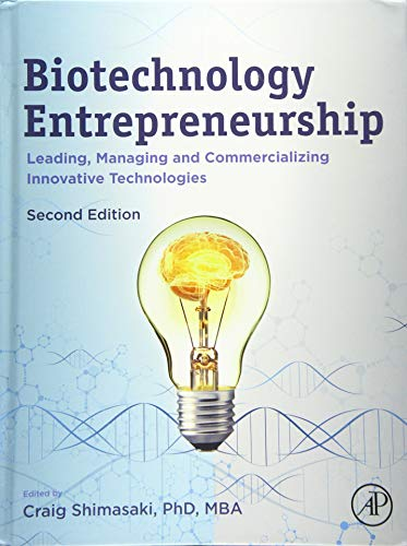 Compare Textbook Prices for Biotechnology Entrepreneurship: Leading, Managing and Commercializing Innovative Technologies 2 Edition ISBN 9780128155851 by Shimasaki, Craig