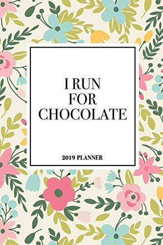 I Run For Chocolate: A 6x9 Inch Matte Softcover 2019 Diary Weekly Planner With 53 Pages And A Beautiful Floral Pattern Cover