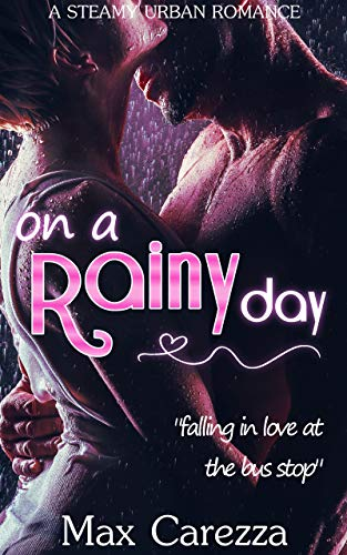 On a Rainy Day - Falling in Love at the Bus Stop: A Steamy Urban Romance