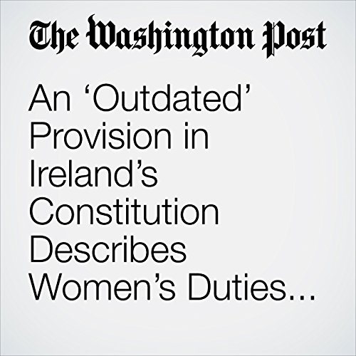 An 'Outdated' Provision in Ireland's Constitution Describes Women's Duties in the Home. a Referendum Seeks to Delete It. copertina
