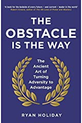 The Obstacle is the Way: The Ancient Art of Turning Adversity to Advantage by Ryan Holiday(1905-07-04) -