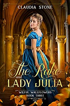 The Rake and Lady Julia (Wilful Wallflowers Book 3) by [Claudia Stone]