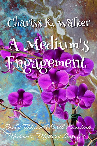 A Medium's Engagement: A Cozy Ghost Mystery (Becky Tibbs: A North Carolina Medium's Mystery Series Book 7) by [Chariss K. Walker, Marty Parker]