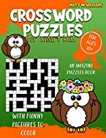 Crossword Puzzles for Smart Kids: An Amazing Puzzles Book With Funny Pictures To Color For Ages 10+