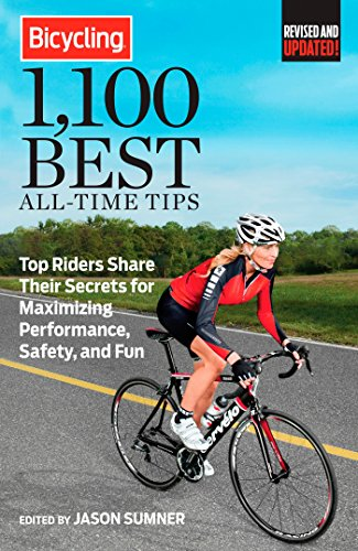 Bicycling 1,100 Best All-Time Tips: Top Riders Share Their Secrets for Maximizing Performance, Safety, and Fun (Bicycling Magazine)